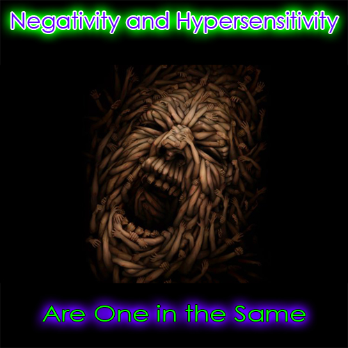 Negativity and Hypersensitivity Are One in the Same