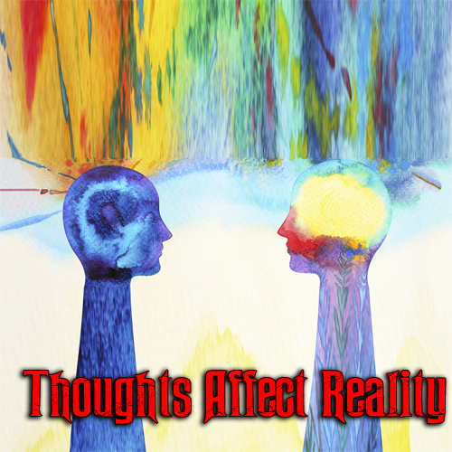 …Thoughts Affect Reality…