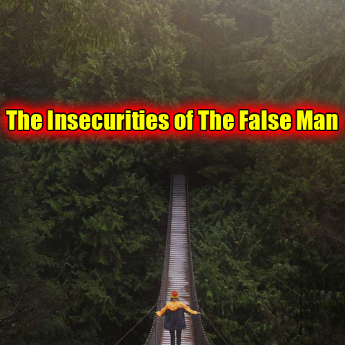 The Insecurities of The False Man