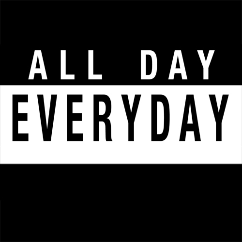 All Day, Everyday